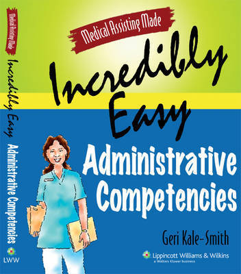 Medical Assisting Made Incredibly Easy!: Administrative Competencies by Geri Kale-Smith