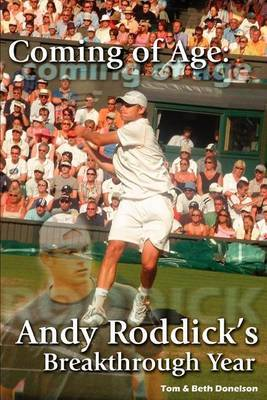 Coming of Age: Andy Roddick's Breakthrough Year by & Beth Donelson Tom & Beth Donelson