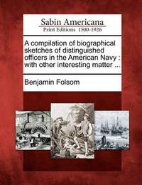A Compilation of Biographical Sketches of Distinguished Officers in the American Navy by Benjamin Folsom