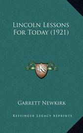 Lincoln Lessons for Today (1921) by Garrett Newkirk