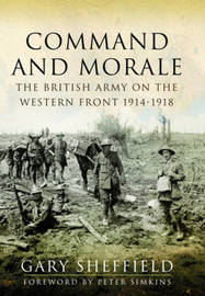 Command and Morale: The British Army on the Western Front 1914-1918 by Gary Sheffield