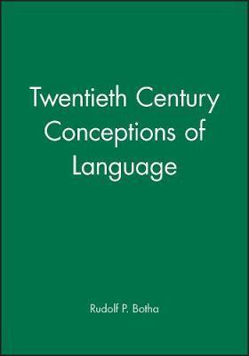 Twentieth-century Conceptions of Language by Rudolf P. Botha
