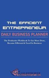 The Efficient Entrepreneur Daily Business Planner by Jessica Obioha