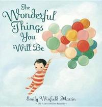 The Wonderful Things You Will Be by Emily Martin