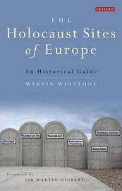 The Holocaust Sites of Europe by Martin Winstone image