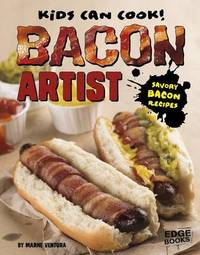 Kids Can Cook!: Bacon Artist: Savory Bacon Recipes by Marne Ventura
