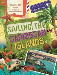 Travelling Wild: Sailing the Caribbean Islands by Sonya Newland
