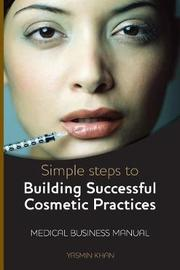 Simple Steps to Building Successful Cosmetic Practices by Yasmin Khan