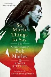 So Much Things to Say by Roger Steffens