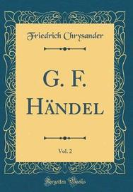 G. F. H�ndel, Vol. 2 (Classic Reprint) by Friedrich Chrysander image