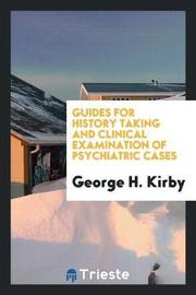 Guides for History Taking and Clinical Examination of Psychiatric Cases by George H Kirby image