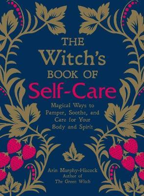 The Witch's Book of Self-Care by Arin Murphy Hiscock
