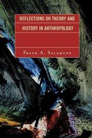 Reflections on Theory and History in Anthropology by Frank A Salamone