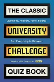 The Classic University Challenge Quiz Book by Steve Tribe