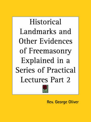Historical Landmarks & Other Evidences of Freemasonry Explained in a Series of Practical Lectures Vol. 1 (1900): v. 1 by Rev George Oliver image