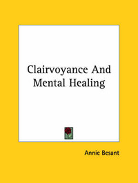 Clairvoyance and Mental Healing by Annie Wood Besant