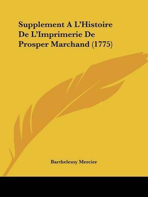 Supplement A L'Histoire De L'Imprimerie De Prosper Marchand (1775) by Barthelemy Mercier