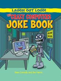 The Crazy Computers Joke Book by Sean Connolly