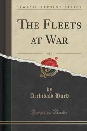 The Fleets at War, Vol. 2 (Classic Reprint) by Archibald Hurd