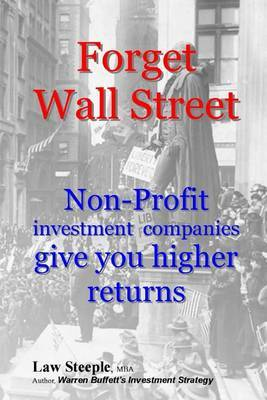 Forget Wall Street: Non-Profit Investment Companies Give You Higher Returns by Law Steeple Mba