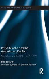 Ralph Bunche and the Arab-Israeli Conflict by Elad Ben-Dror