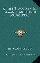 Antike Tragodien Im Gewande Moderner Musik (1905) by Hermann Seeliger