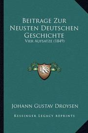Beitrage Zur Neusten Deutschen Geschichte: Vier Aufsatze (1849) by Johann Gustav Droysen