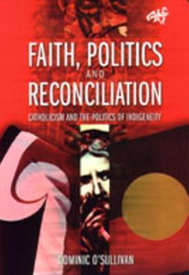 Faith, Politics and Reconciliation by Dominic O'Sullivan image
