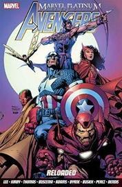 Marvel Platinum: The Definitive Avengers Reloaded by Stan Lee