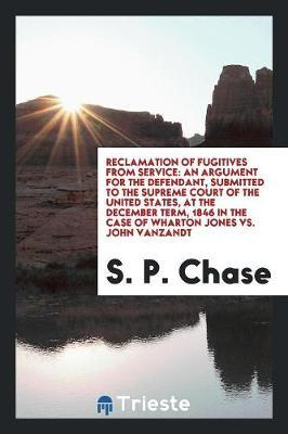 Reclamation of Fugitives from Service by S P Chase