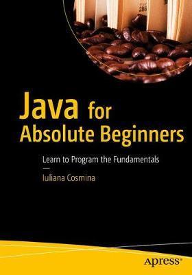 Java for Absolute Beginners by Iuliana Cosmina image