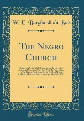 The Negro Church by W.E. Burghardt Du Bois