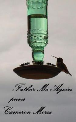 Father Me Again by Cameron Morse