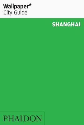 Wallpaper* City Guide Shanghai by Wallpaper*