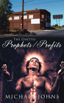 The Ghetto Prophets/Profits by Michael Johns image