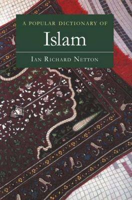 A Popular Dictionary of Islam by Ian Richard Netton