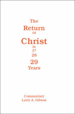 The Return of Christ in 29 Years by Larry A. Gibson