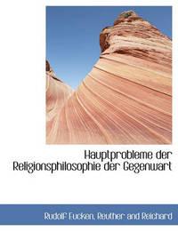 Hauptprobleme Der Religionsphilosophie Der Gegenwart by Rudolf Eucken
