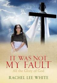 It Was Not My Fault by Rachel Lee White