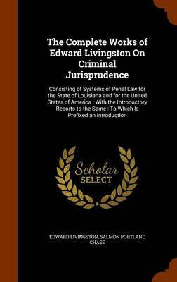 The Complete Works of Edward Livingston on Criminal Jurisprudence by Edward Livingston image