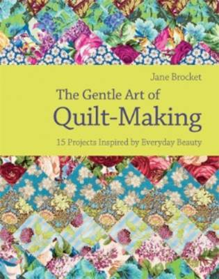 The Gentle Art of Quilt-Making by Jane Brocket
