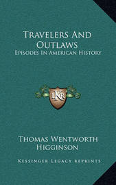 Travelers and Outlaws: Episodes in American History by Thomas Wentworth Higginson