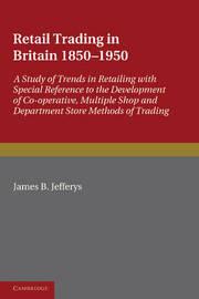 Retail Trading in Britain 1850-1950 by James B. Jefferys