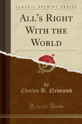 All's Right with the World (Classic Reprint) by Charles B Newcomb