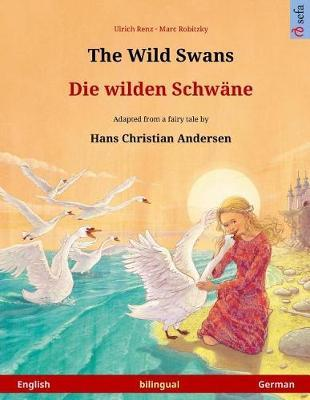The Wild Swans - Die Wilden Schwane. Bilingual Children's Book Adapted from a Fairy Tale by Hans Christian Andersen (English - German) by Ulrich Renz image