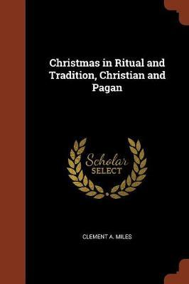 Christmas in Ritual and Tradition, Christian and Pagan by Clement A. Miles image