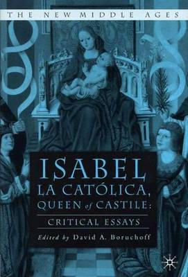 Isabel La Catolica, Queen of Castile by David A. Boruchoff