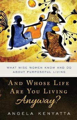 And Whose Life Are You Living Anyway? by Angela Kenyatta