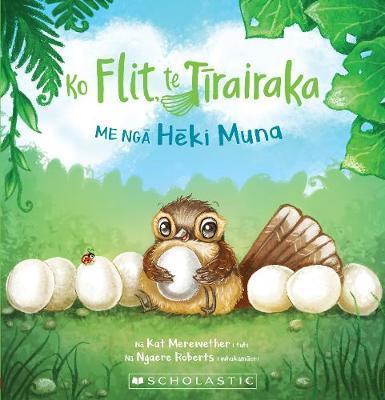 Ko Flit, te Tirairaka, me nga Heki Muna by Kat Merewether