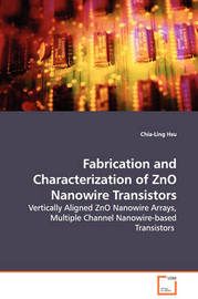 Fabrication and Characterization of Zno Nanowire Transistors - Vertically Aligned Zno Nanowire Arrays, Multiple Channel Nanowire-Based Transistors by Chia-Ling Hsu image